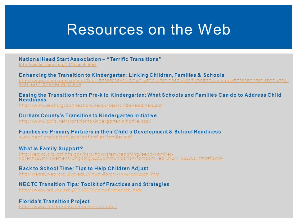 Resources on the Web National Head Start Association – Terrific Transitions http://center.serve.org/TT/transiti.html.
