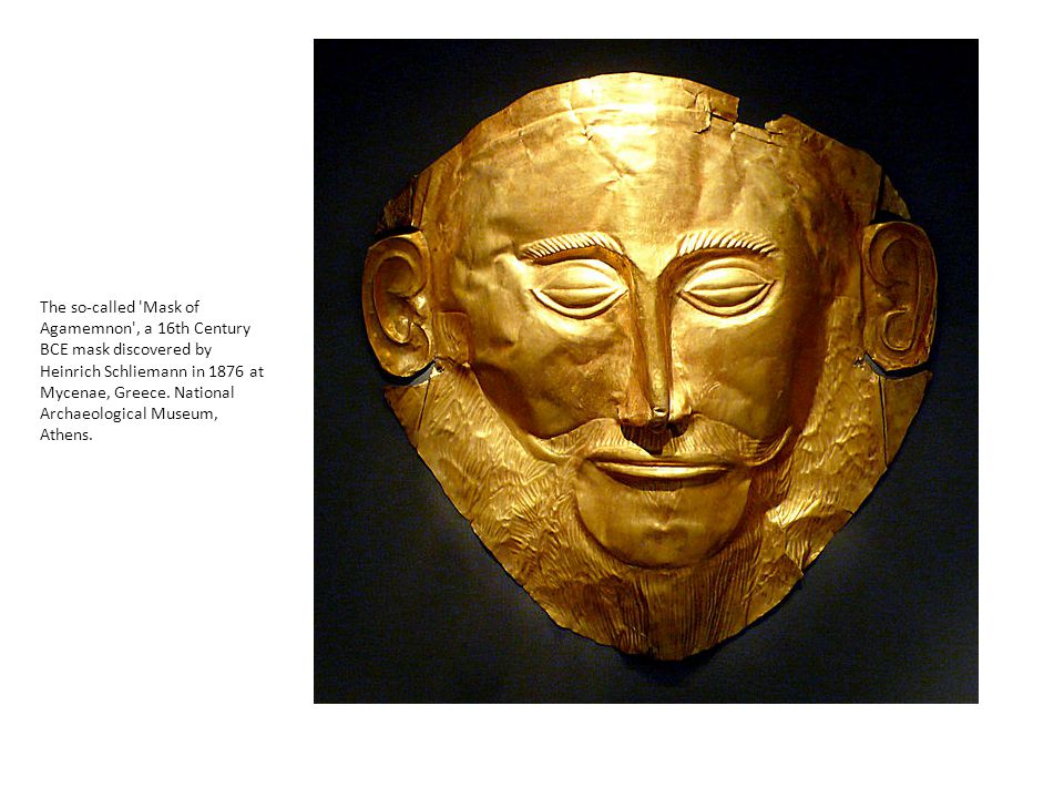 The so-called Mask of Agamemnon , a 16th Century BCE mask discovered by Heinrich Schliemann in 1876 at Mycenae, Greece.