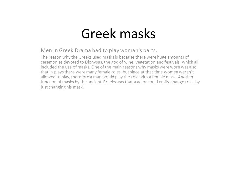 Greek masks Men in Greek Drama had to play woman s parts.