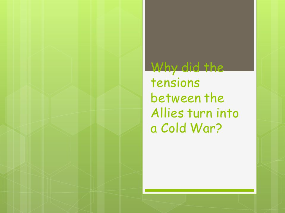 Why did the tensions between the Allies turn into a Cold War