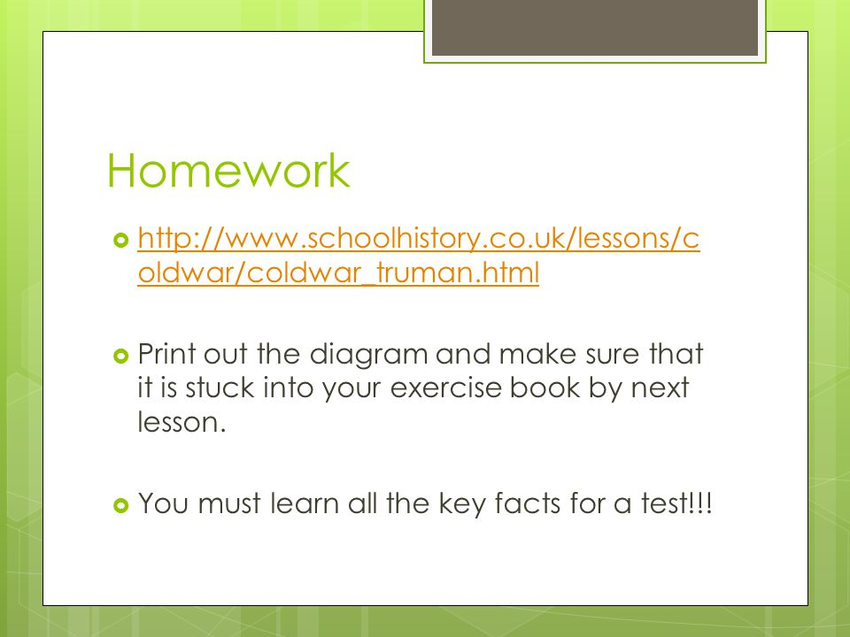 Homework http://www.schoolhistory.co.uk/lessons/coldwar/coldwar_truman.html.