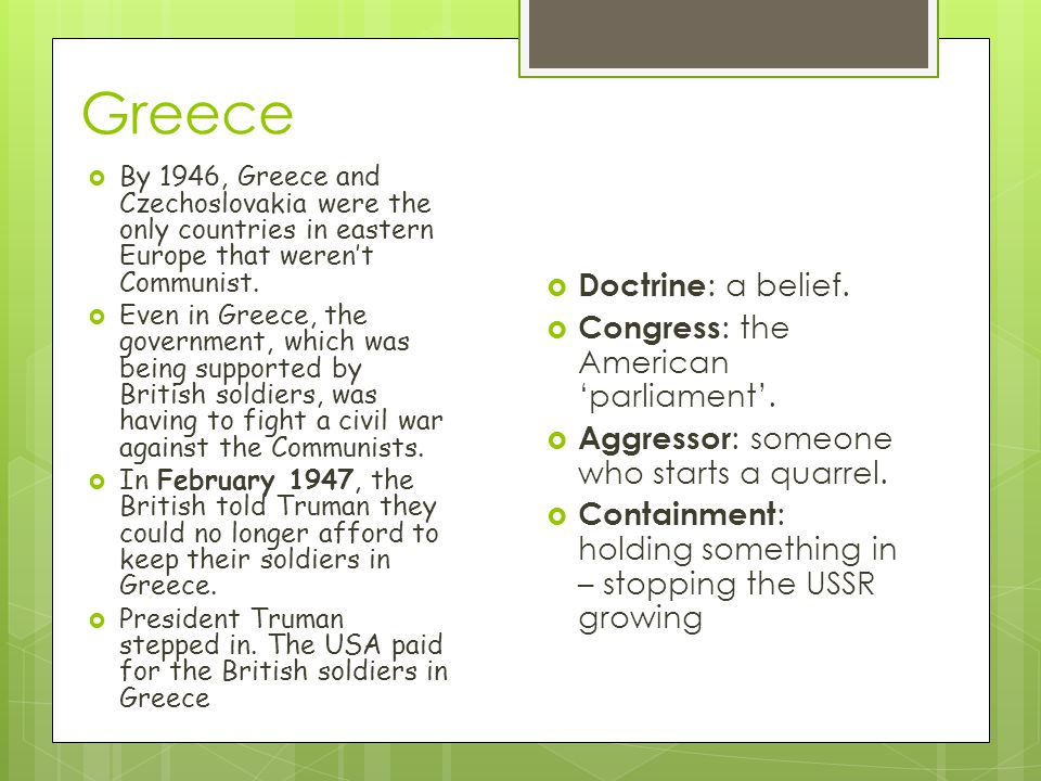 Greece Doctrine: a belief. Congress: the American 'parliament'.