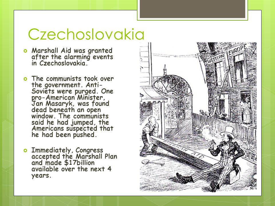 Czechoslovakia Marshall Aid was granted after the alarming events in Czechoslovakia.