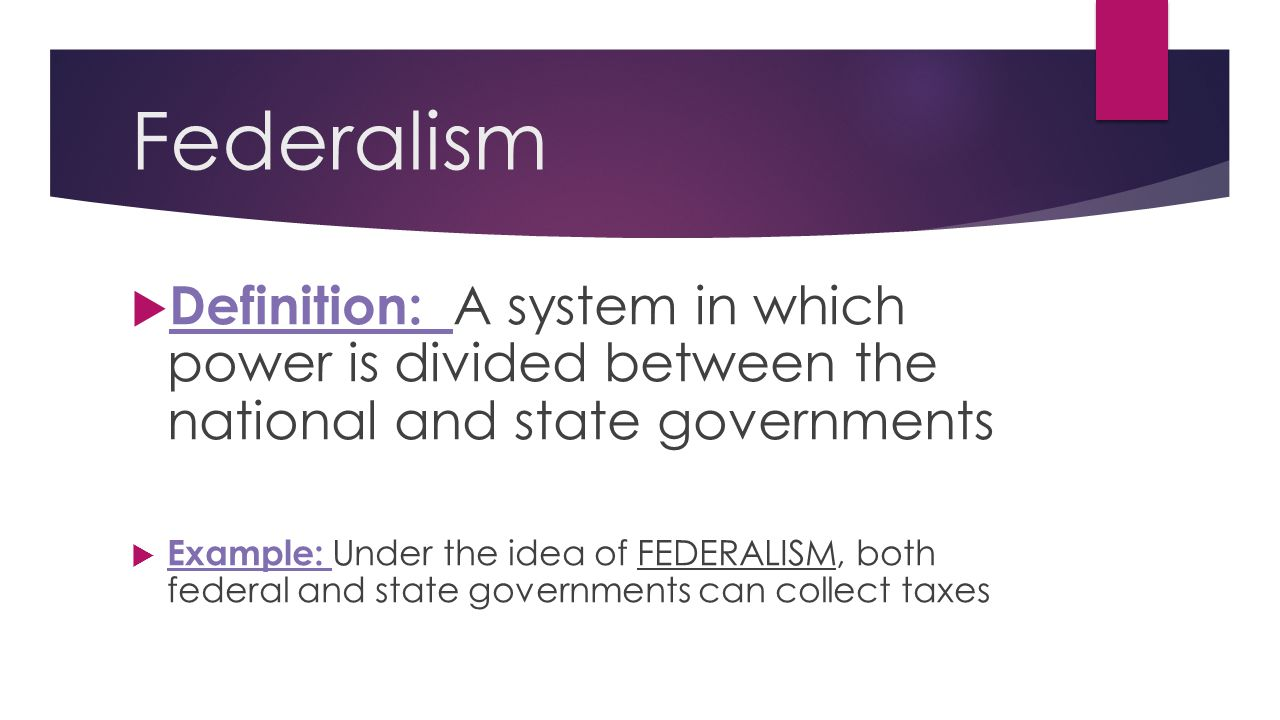 Federalism Definition: A system in which power is divided between the national and state governments.