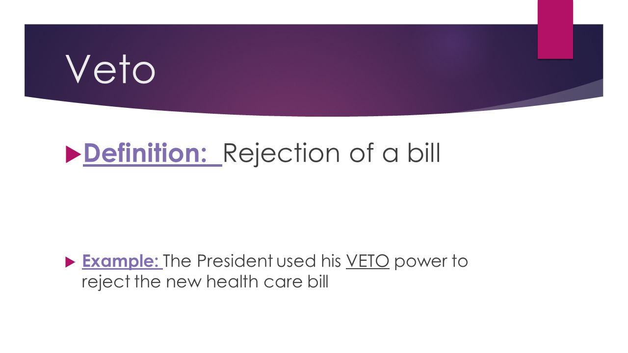 Veto Definition: Rejection of a bill