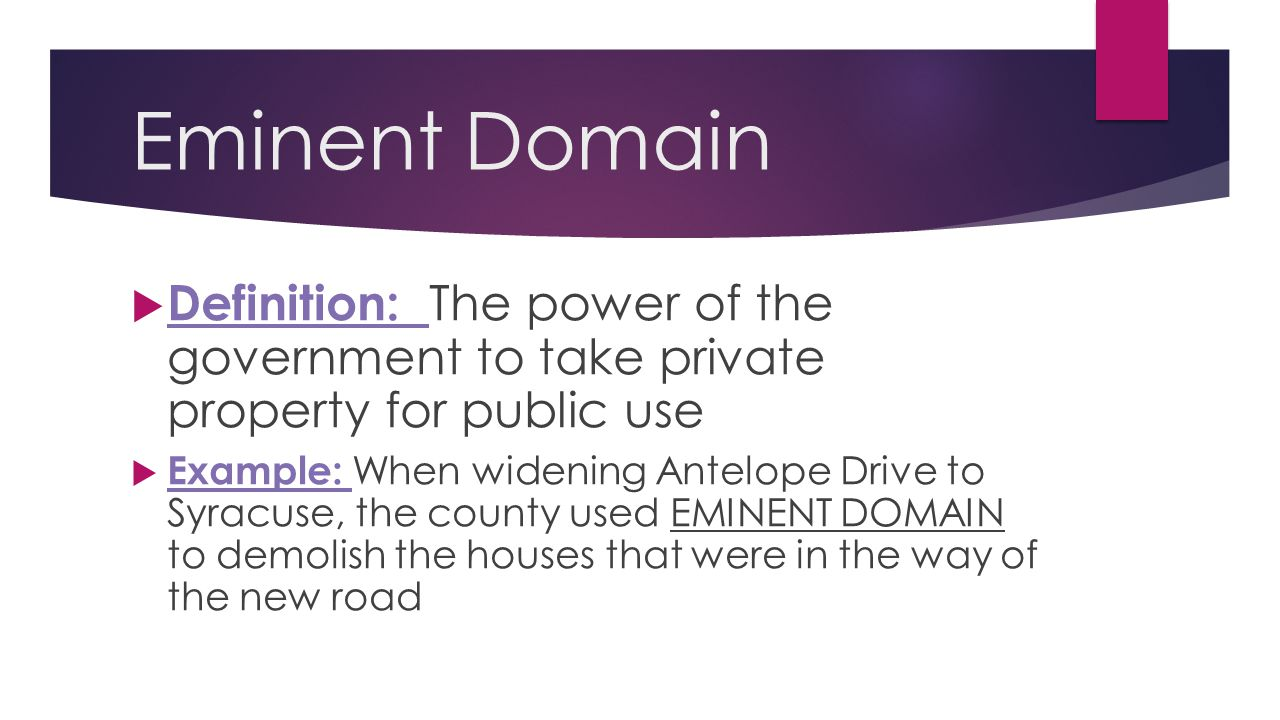Eminent Domain Definition: The power of the government to take private property for public use.