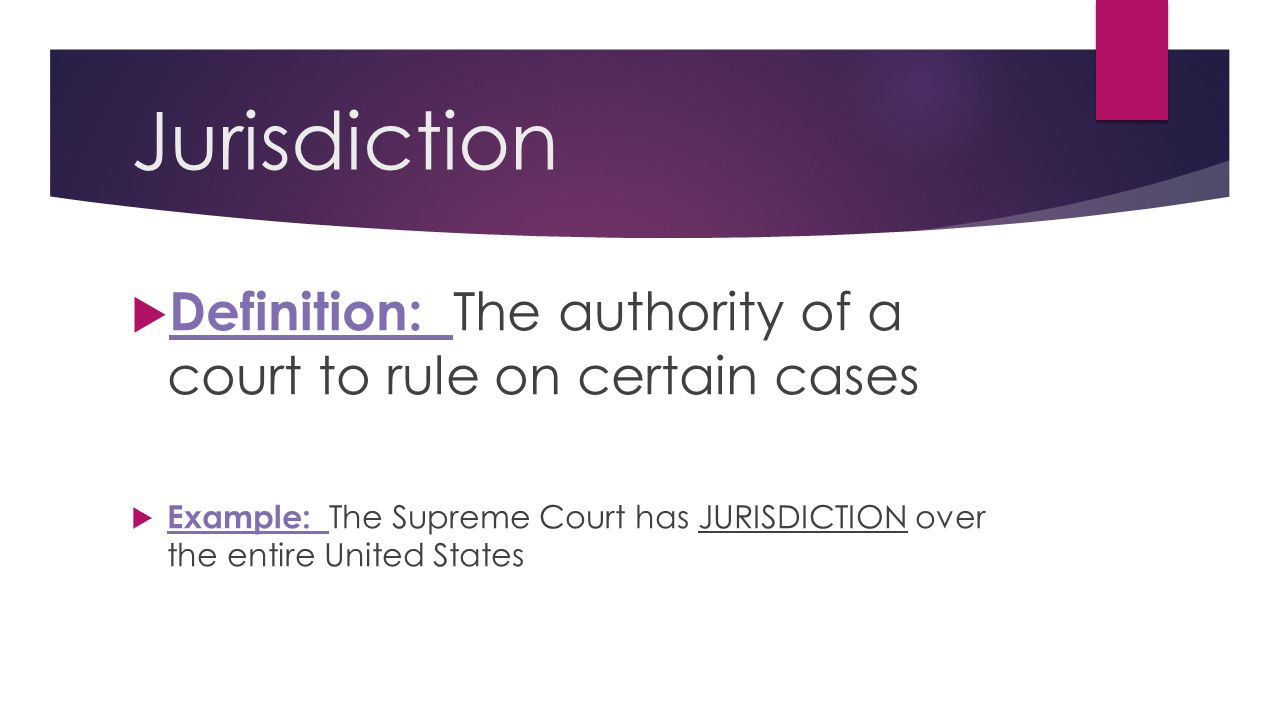Jurisdiction Definition: The authority of a court to rule on certain cases.