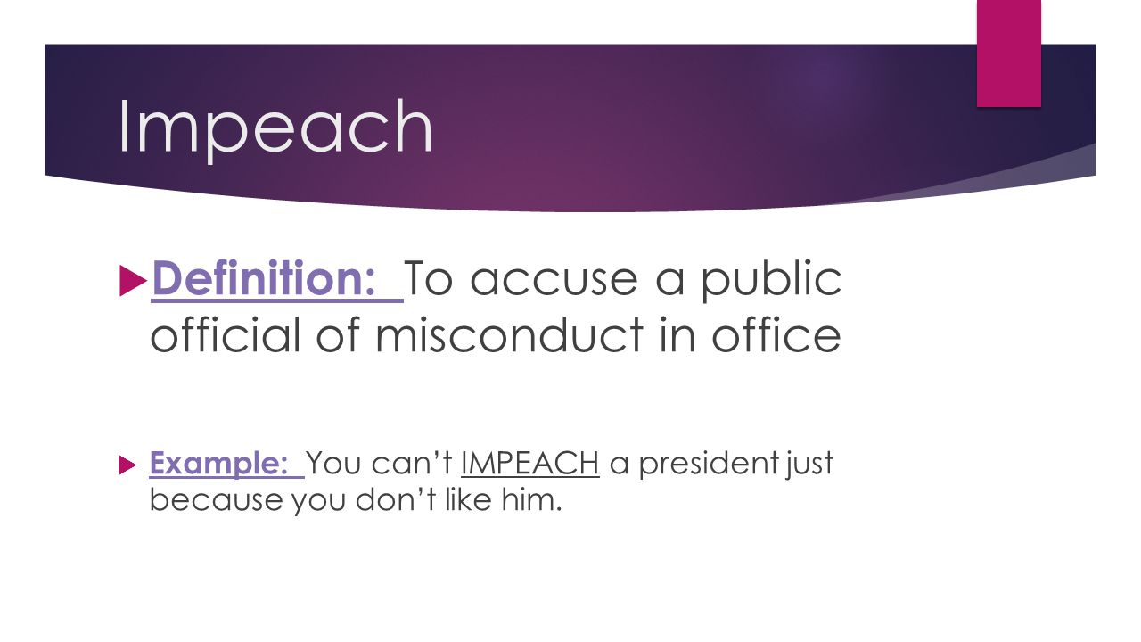 Impeach Definition: To accuse a public official of misconduct in office.
