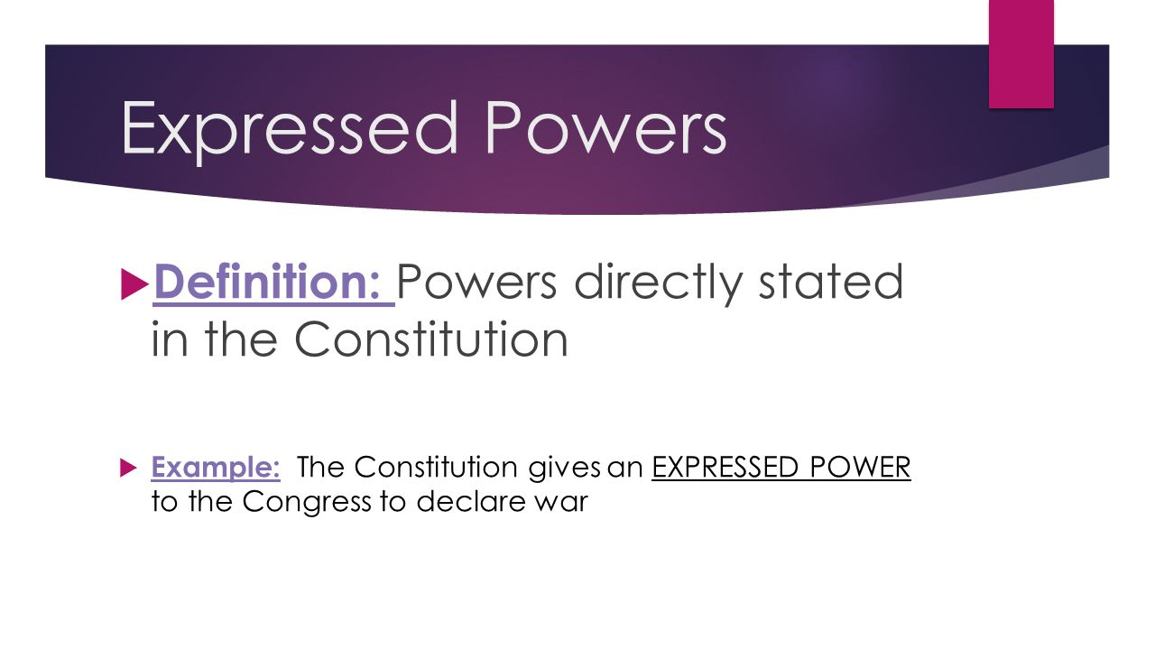 Expressed Powers Definition: Powers directly stated in the Constitution.