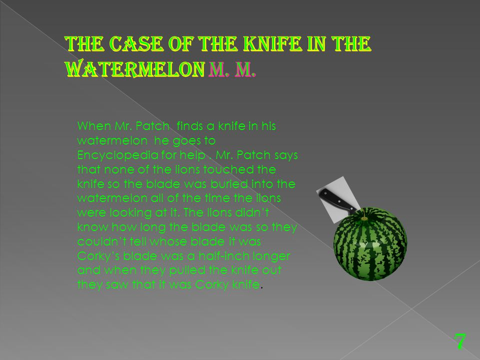 7 The case of the knife in the watermelon m. M.