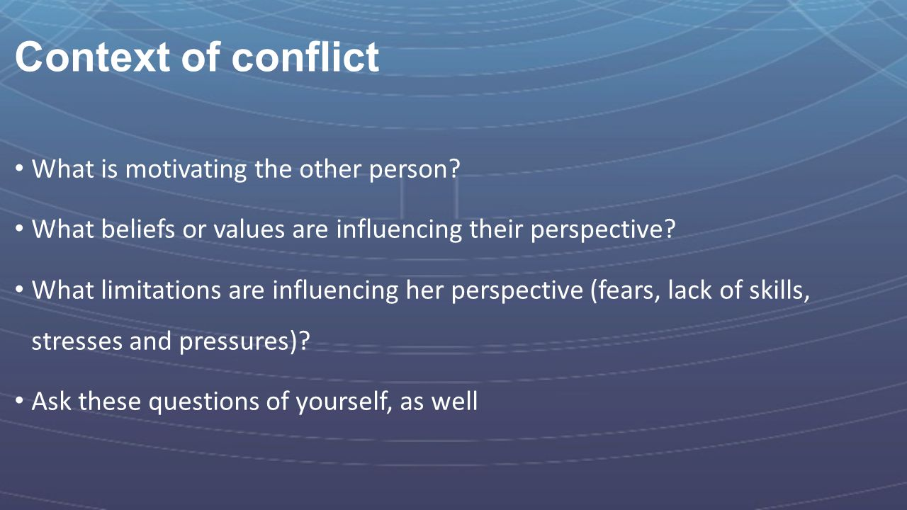 Context of conflict What is motivating the other person