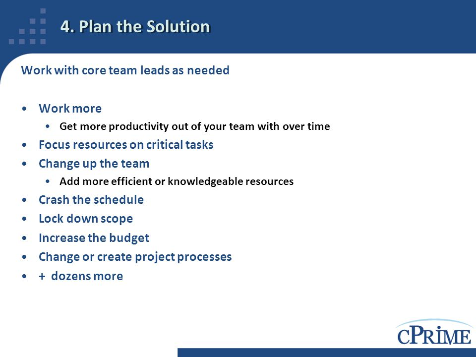 4. Plan the Solution Work with core team leads as needed Work more