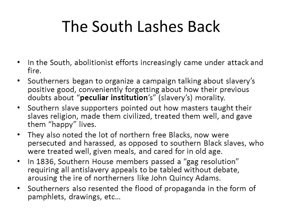The South Lashes Back In the South, abolitionist efforts increasingly came under attack and fire.