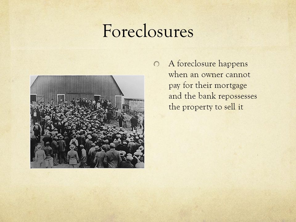 Foreclosures A foreclosure happens when an owner cannot pay for their mortgage and the bank repossesses the property to sell it.