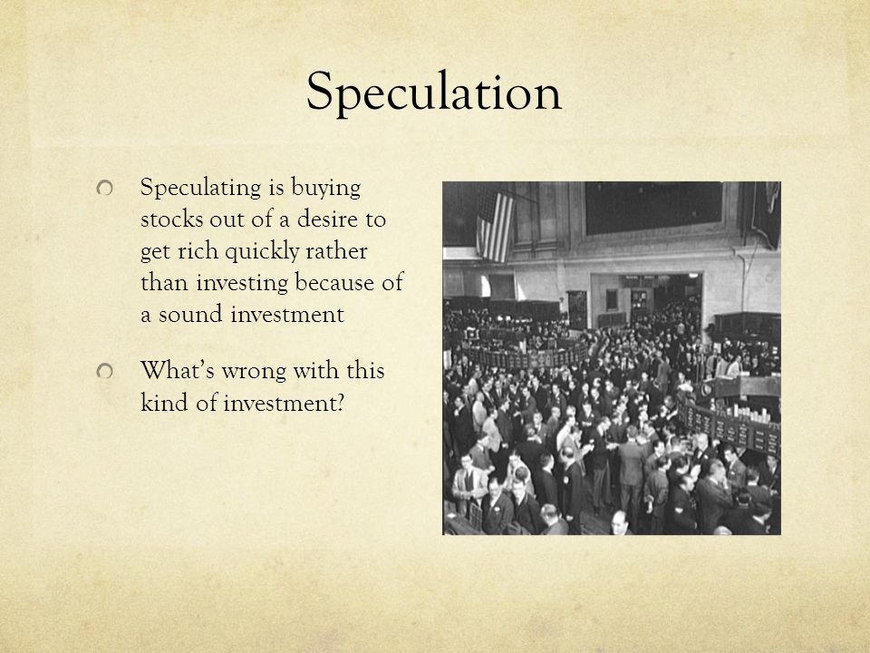 Speculation Speculating is buying stocks out of a desire to get rich quickly rather than investing because of a sound investment.