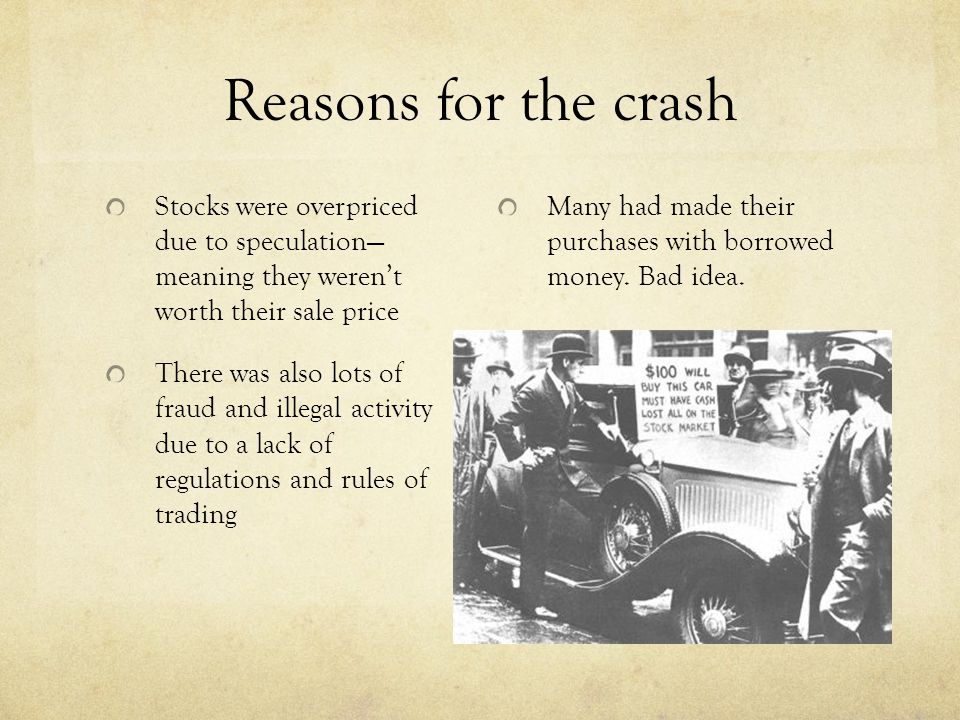 Reasons for the crash Stocks were overpriced due to speculation— meaning they weren't worth their sale price.