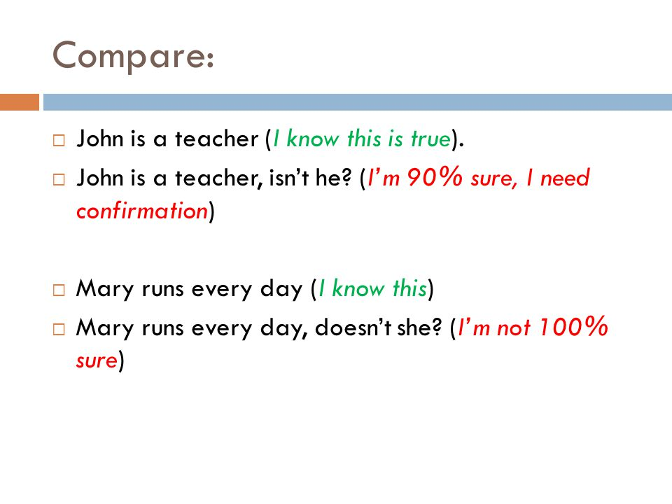 Compare: John is a teacher (I know this is true).