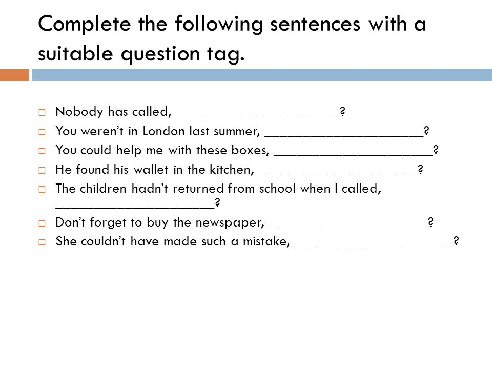 Complete the following sentences with a suitable question tag.