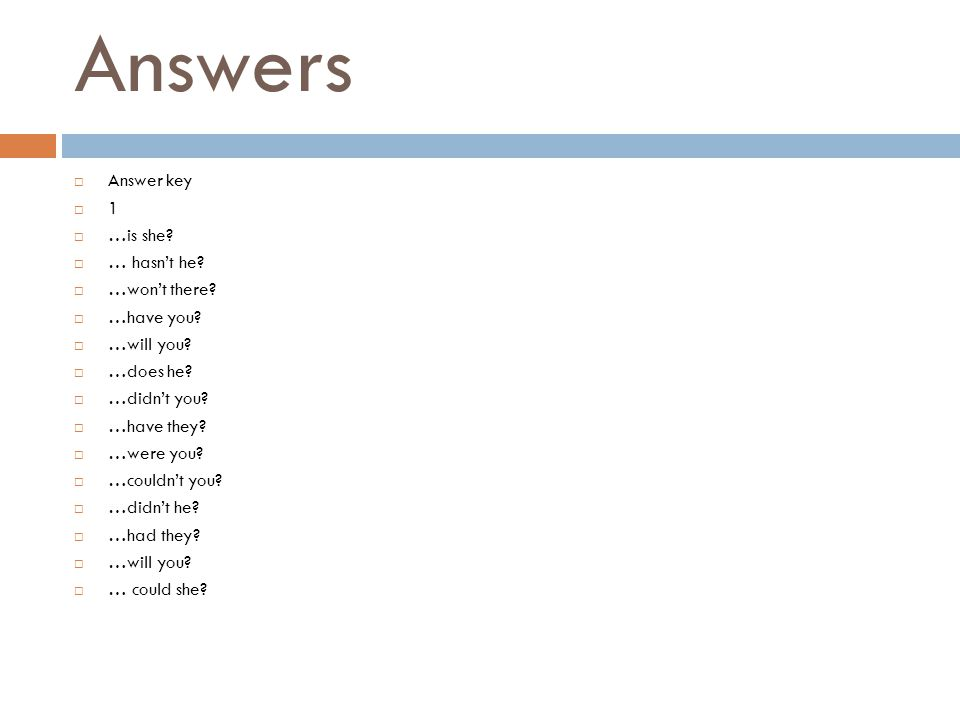 Answers Answer key 1 …is she … hasn't he …won't there …have you