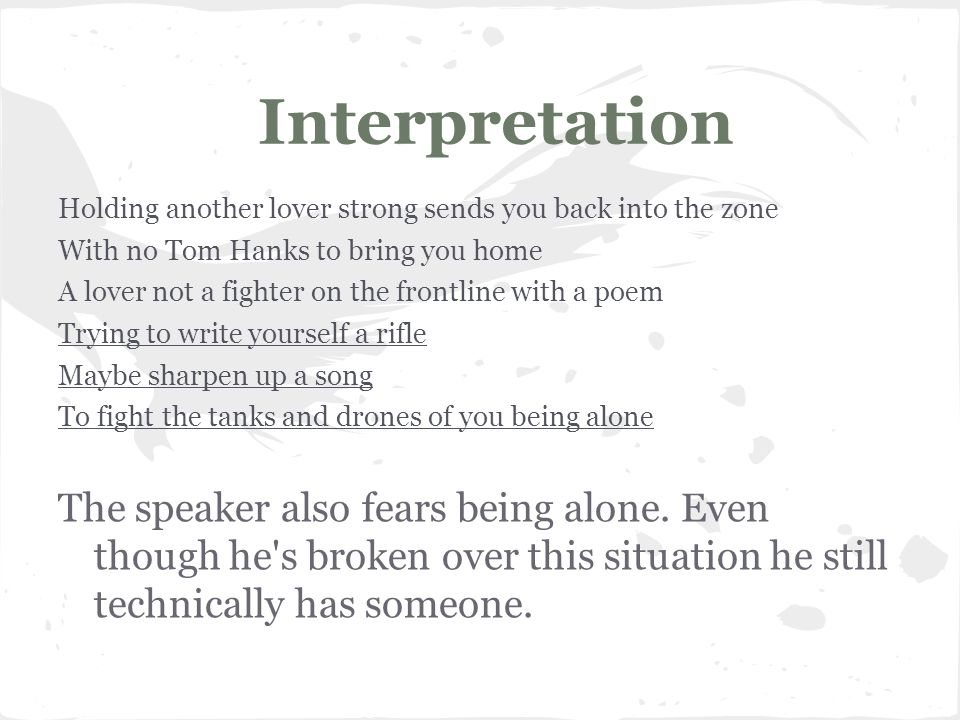 Interpretation Holding another lover strong sends you back into the zone. With no Tom Hanks to bring you home.
