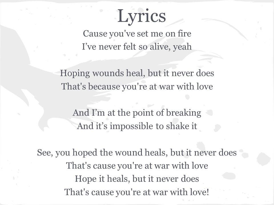 Lyrics Cause you ve set me on fire I've never felt so alive, yeah