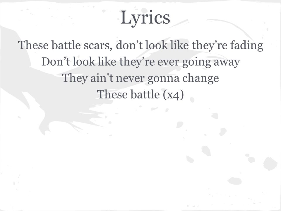 Lyrics These battle scars, don't look like they're fading