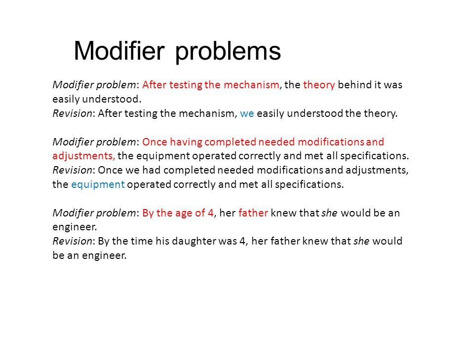 Modifier problems Modifier problem: After testing the mechanism, the theory behind it was easily understood.