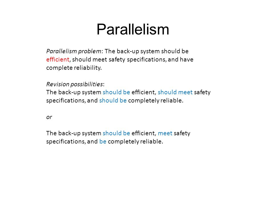 Parallelism Parallelism problem: The back-up system should be efficient, should meet safety specifications, and have complete reliability.