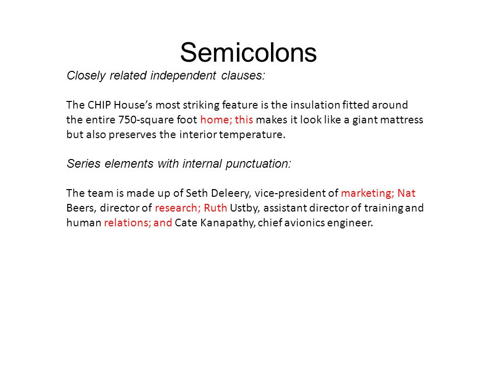 Semicolons Closely related independent clauses: