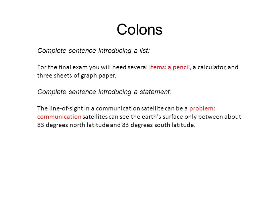 Colons Complete sentence introducing a list: