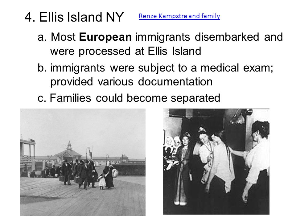 4. Ellis Island NY a. Most European immigrants disembarked and were processed at Ellis Island.
