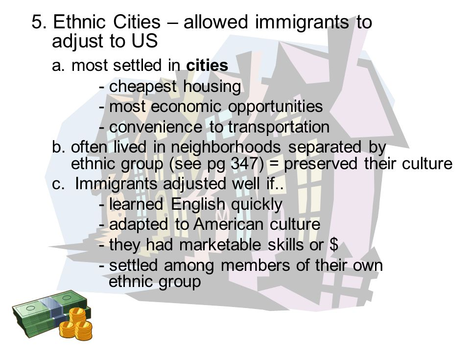 5. Ethnic Cities – allowed immigrants to adjust to US