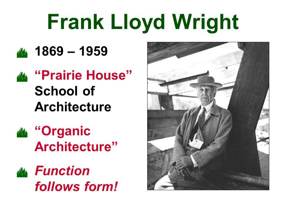 Frank Lloyd Wright 1869 – 1959 Prairie House School of Architecture