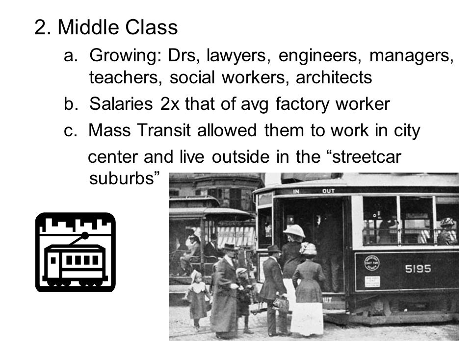 2. Middle Class a. Growing: Drs, lawyers, engineers, managers, teachers, social workers, architects.