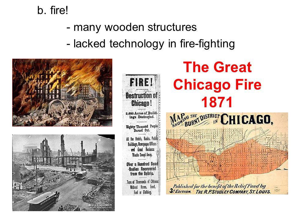 The Great Chicago Fire 1871 b. fire! - many wooden structures