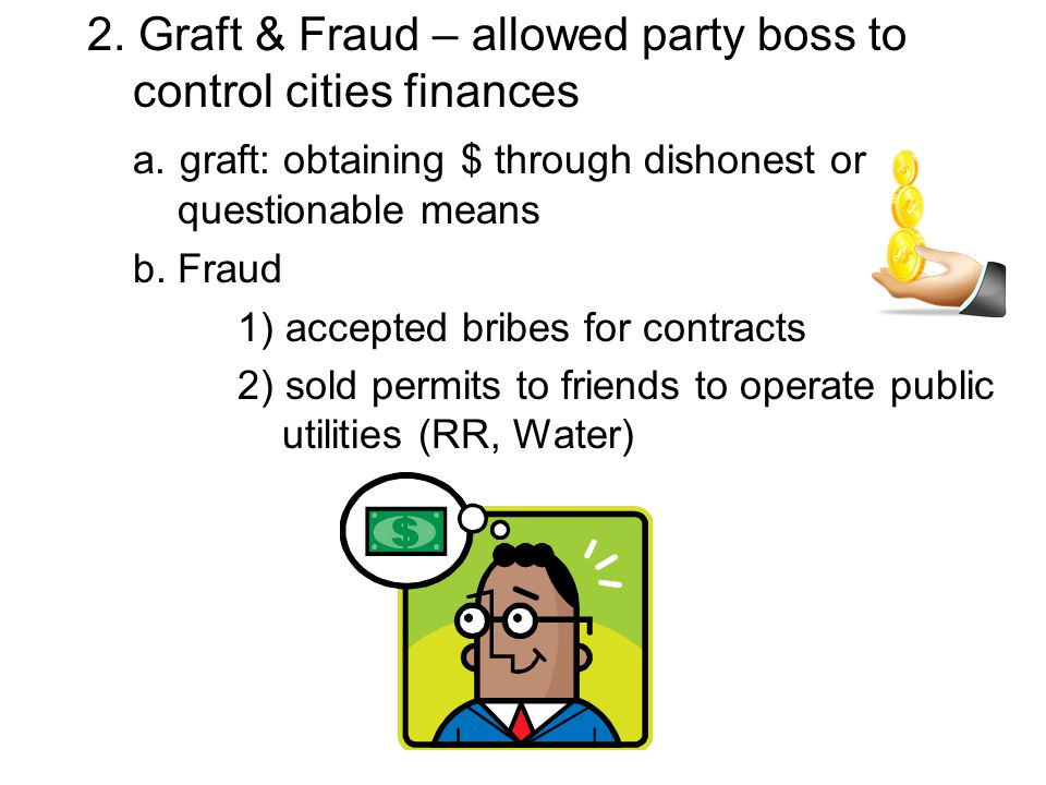2. Graft & Fraud – allowed party boss to control cities finances