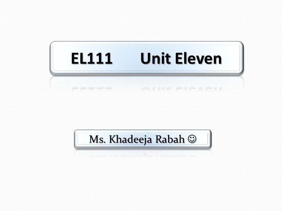EL111 Unit Eleven Ms. Khadeeja Rabah 