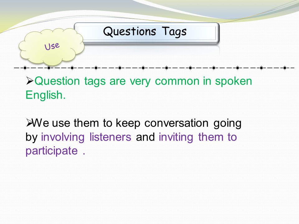Question tags are very common in spoken English.