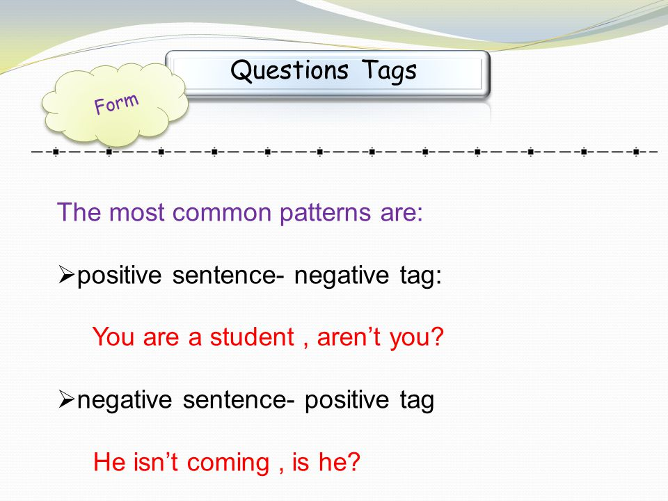 The most common patterns are: positive sentence- negative tag: