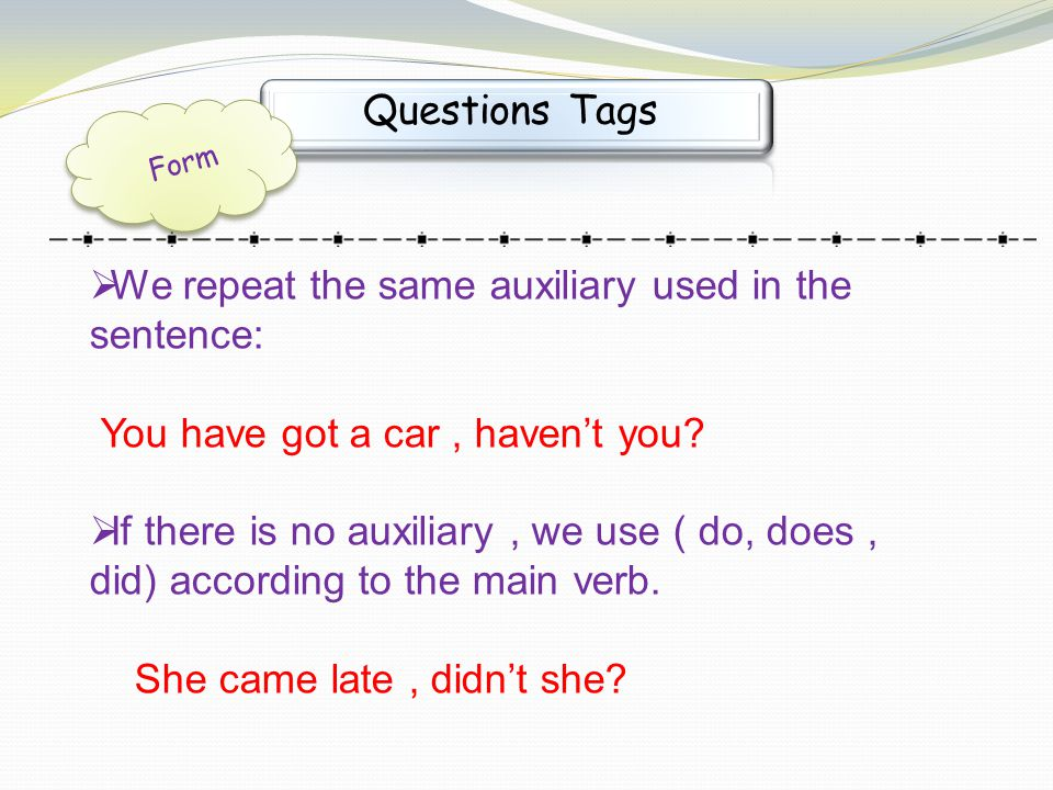 We repeat the same auxiliary used in the sentence: