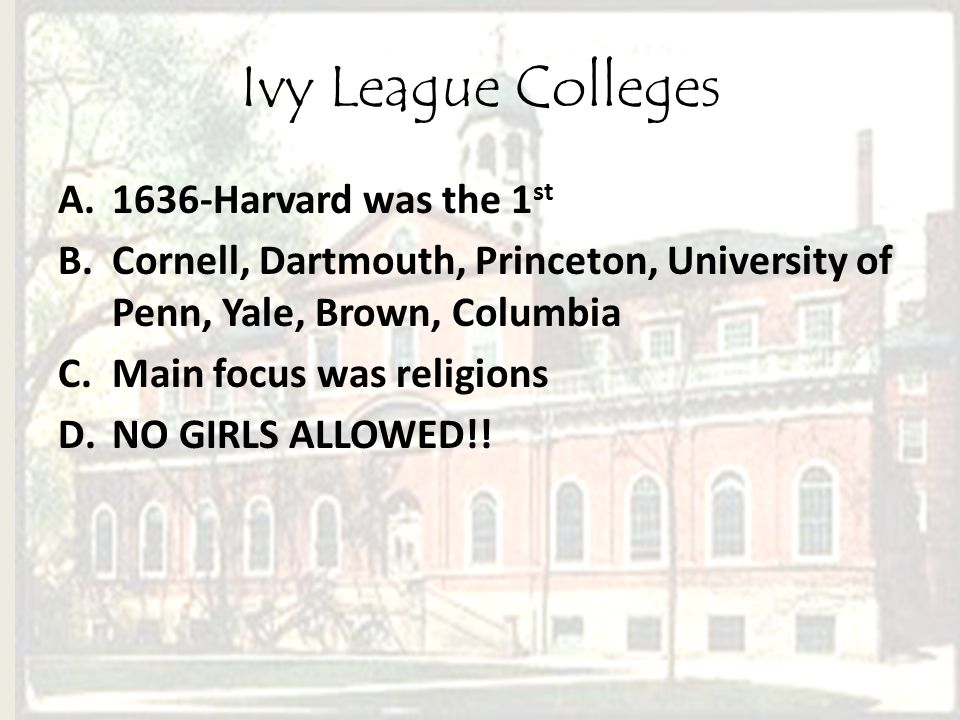 Ivy League Colleges 1636-Harvard was the 1st