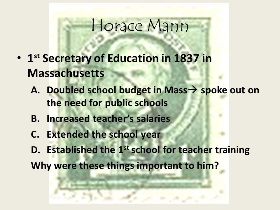 Horace Mann 1st Secretary of Education in 1837 in Massachusetts