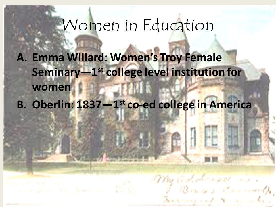 Women in Education Emma Willard: Women's Troy Female Seminary—1st college level institution for women.