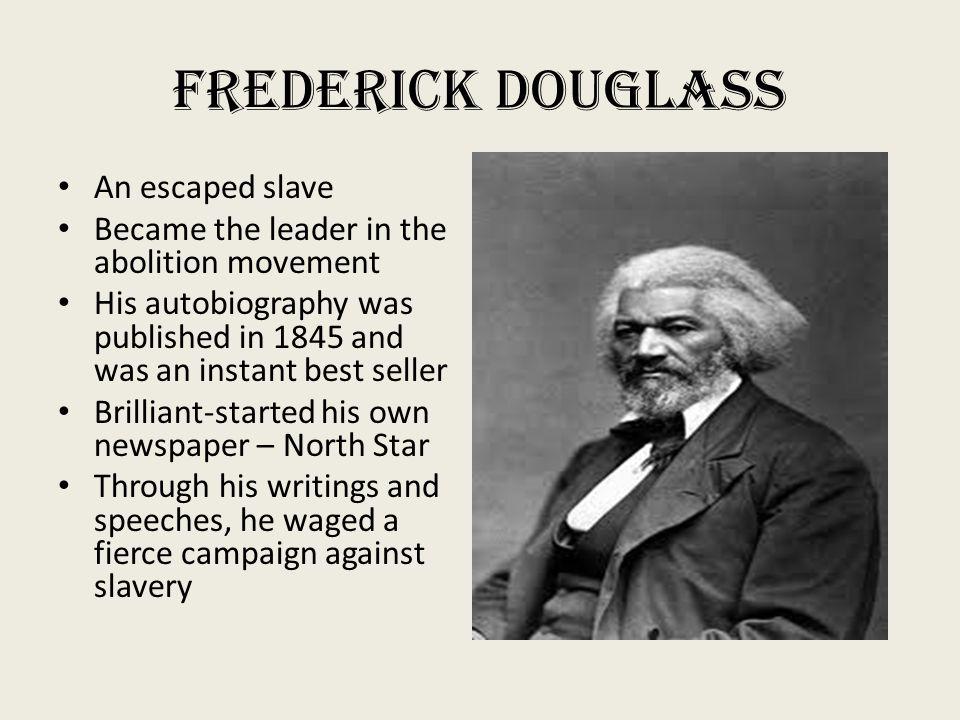 Frederick Douglass An escaped slave