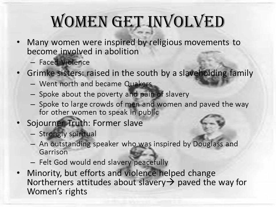 Women get Involved Many women were inspired by religious movements to become involved in abolition.