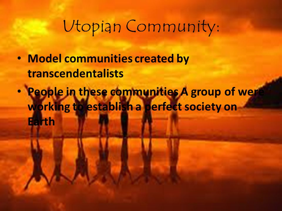 Utopian Community: Model communities created by transcendentalists