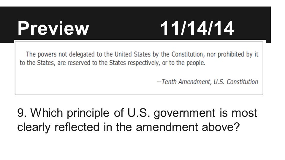 Preview 11/14/14 Which principle of U.S. government is most clearly reflected in the amendment above