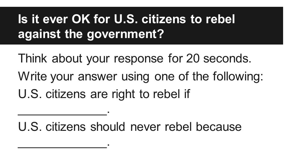 Is it ever OK for U.S. citizens to rebel against the government