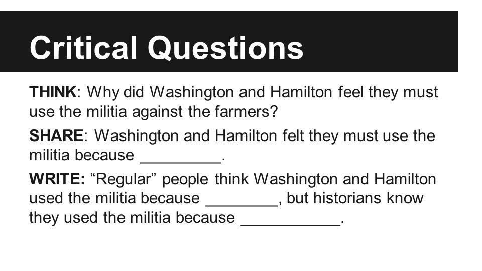 Critical Questions THINK: Why did Washington and Hamilton feel they must use the militia against the farmers