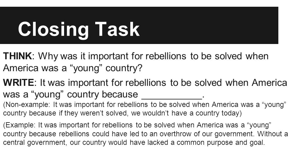 Closing Task THINK: Why was it important for rebellions to be solved when America was a young country